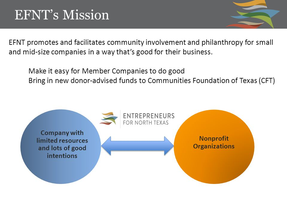 EFNT's Mission Nonprofit Organizations Company with limited resources and lots of good intentions EFNT promotes and facilitates community involvement and philanthropy for small and mid-size companies in a way that's good for their business.