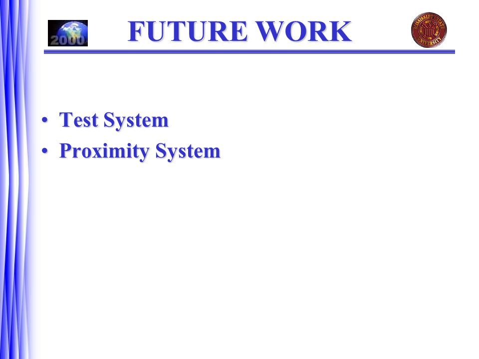 FUTURE WORK Test SystemTest System Proximity SystemProximity System