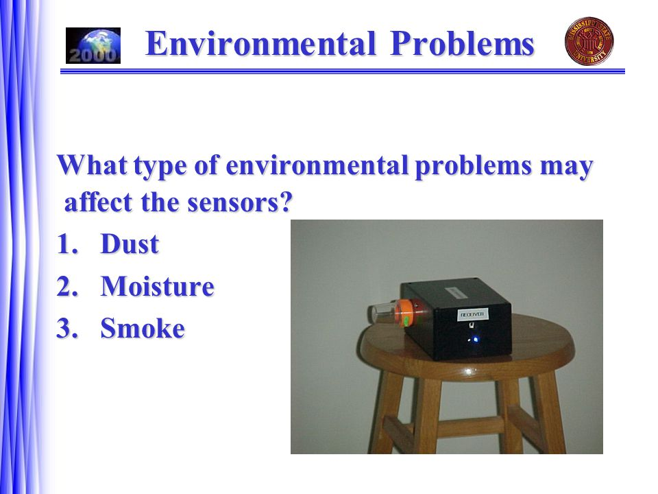 Environmental Problems What type of environmental problems may affect the sensors.