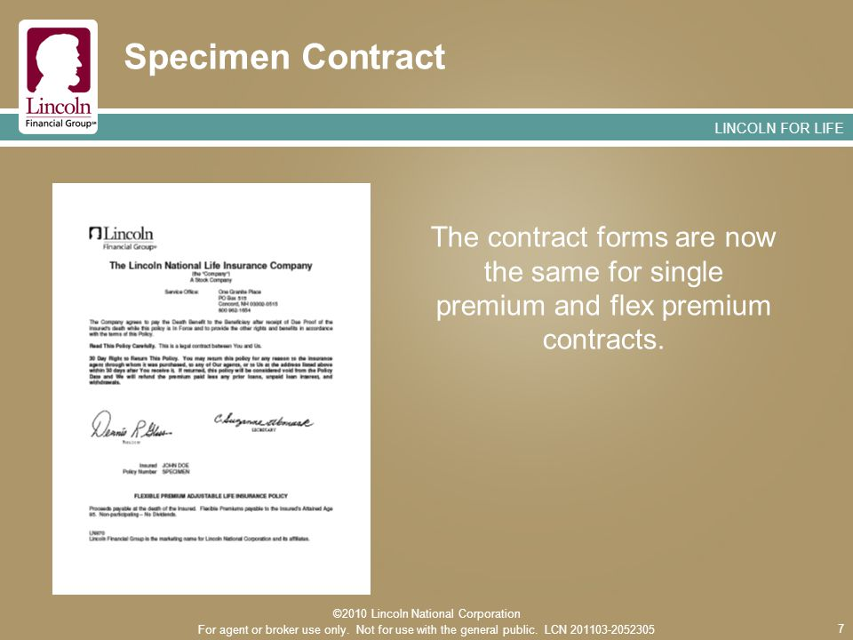 LINCOLN FOR LIFE 7 Specimen Contract The contract forms are now the same for single premium and flex premium contracts.