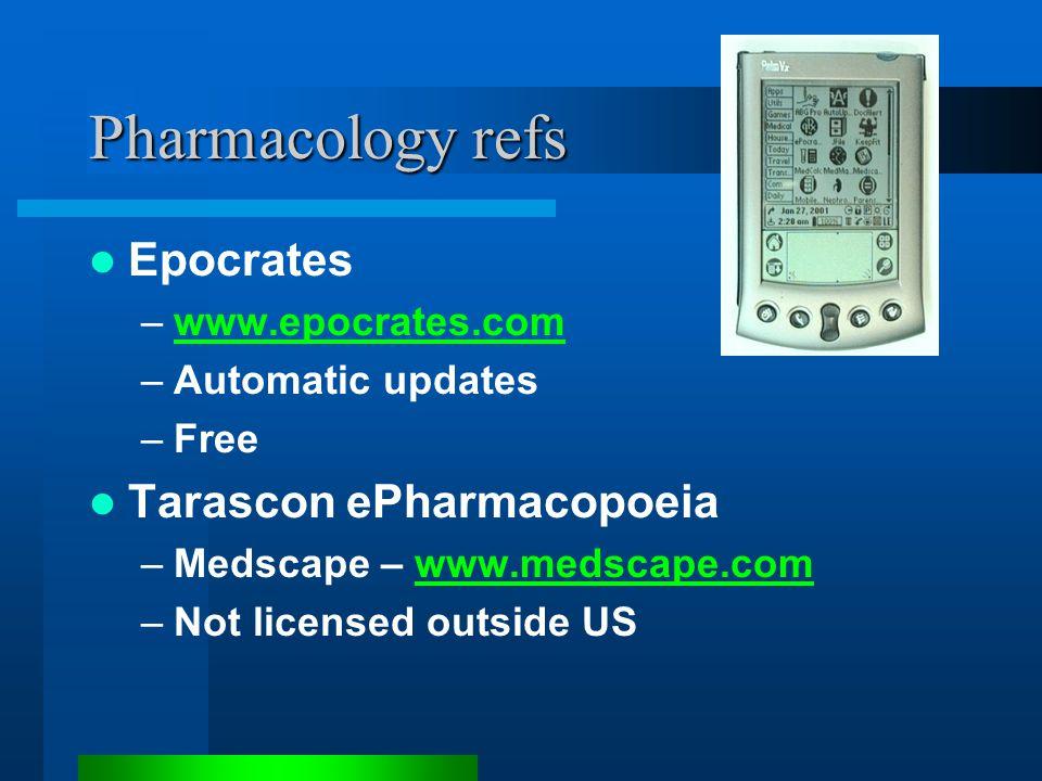 Pharmacology refs Epocrates –www.epocrates.comwww.epocrates.com –Automatic updates –Free Tarascon ePharmacopoeia –Medscape – www.medscape.comwww.medscape.com –Not licensed outside US
