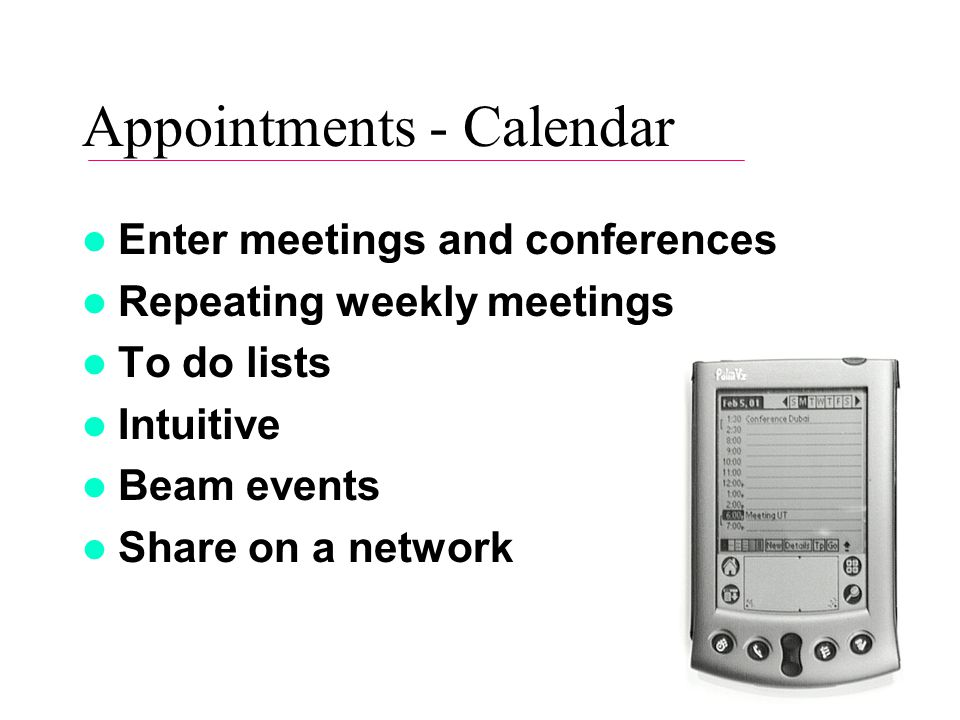 Appointments - Calendar Enter meetings and conferences Repeating weekly meetings To do lists Intuitive Beam events Share on a network