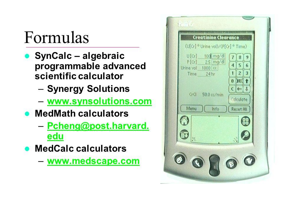 Formulas SynCalc – algebraic programmable advanced scientific calculator –Synergy Solutions –www.synsolutions.comwww.synsolutions.com MedMath calculators –Pcheng@post.harvard.