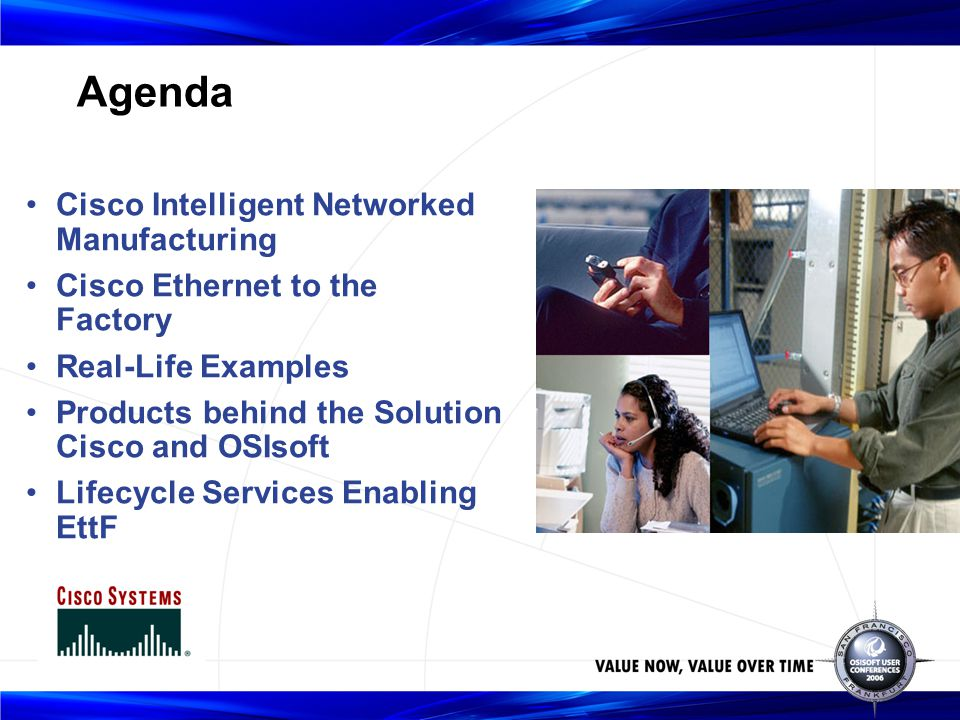 Cisco Intelligent Networked Manufacturing Cisco Ethernet to the Factory Real-Life Examples Products behind the Solution Cisco and OSIsoft Lifecycle Services Enabling EttF Agenda