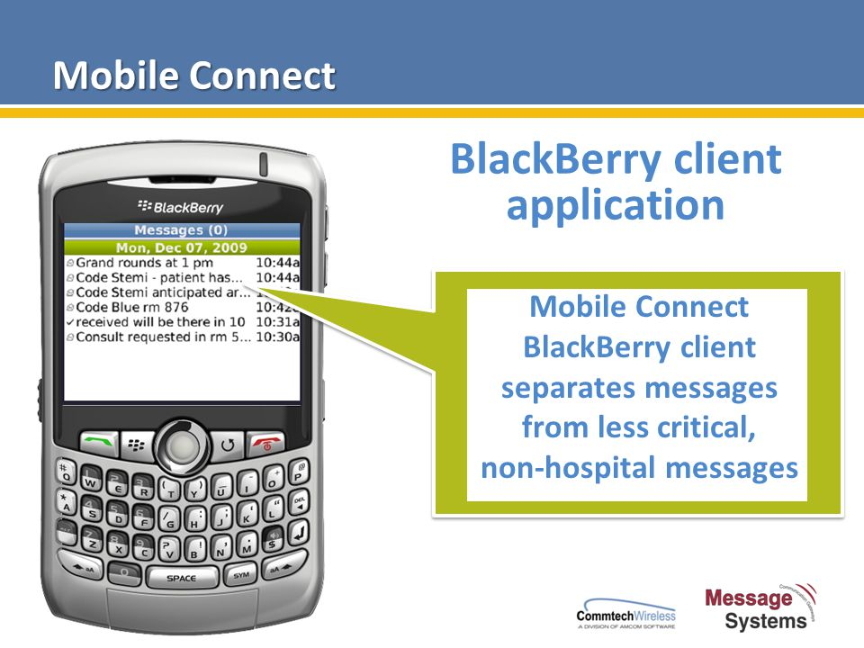 Mobile Connect BlackBerry client application Mobile Connect BlackBerry client separates messages from less critical, non-hospital messages