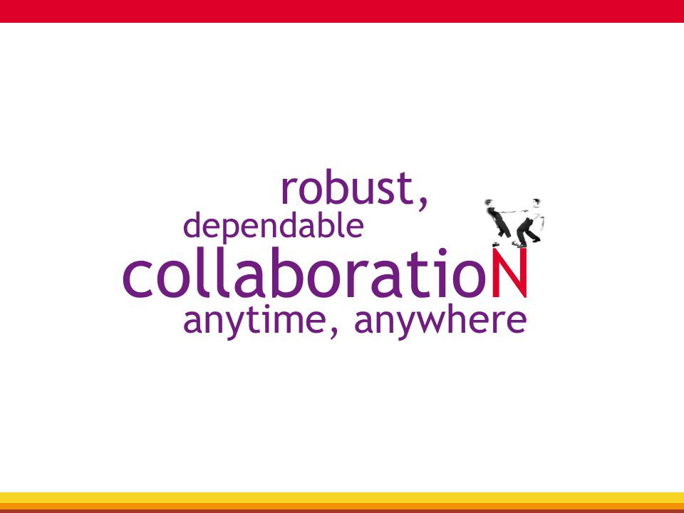 robust, dependable collaboratioN anytime, anywhere