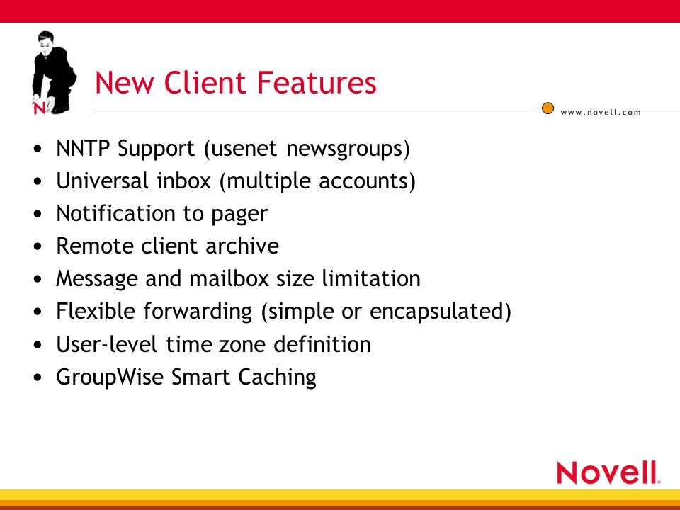 NNTP Support (usenet newsgroups) Universal inbox (multiple accounts) Notification to pager Remote client archive Message and mailbox size limitation Flexible forwarding (simple or encapsulated) User-level time zone definition GroupWise Smart Caching New Client Features
