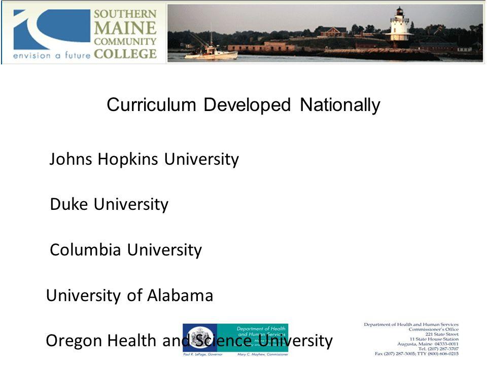 Curriculum Developed Nationally Johns Hopkins University Duke University Columbia University University of Alabama Oregon Health and Science University