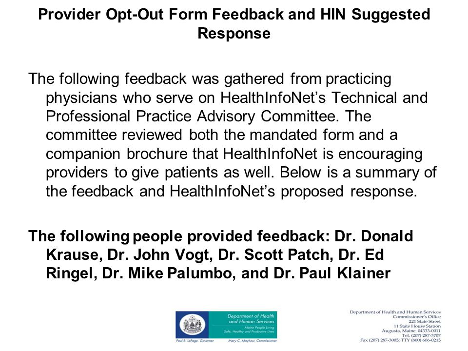 Provider Opt-Out Form Feedback and HIN Suggested Response The following feedback was gathered from practicing physicians who serve on HealthInfoNet's Technical and Professional Practice Advisory Committee.