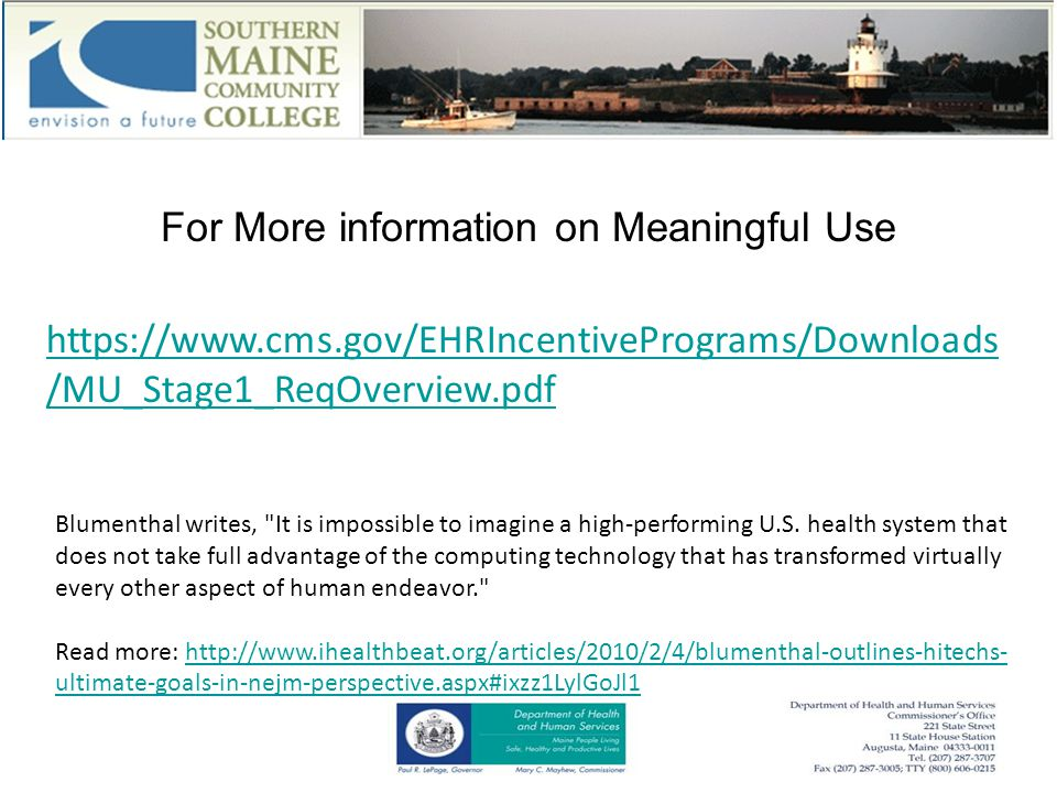 For More information on Meaningful Use https://www.cms.gov/EHRIncentivePrograms/Downloads /MU_Stage1_ReqOverview.pdf Blumenthal writes, It is impossible to imagine a high-performing U.S.