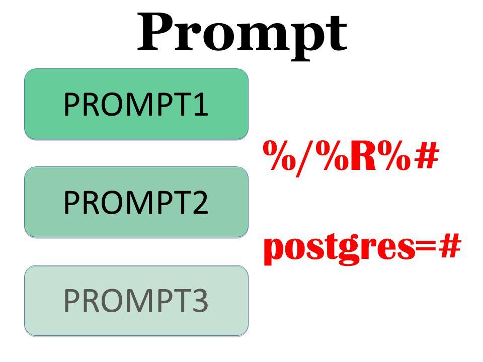 Prompt PROMPT1 PROMPT2 PROMPT3 %/%R%# postgres=#