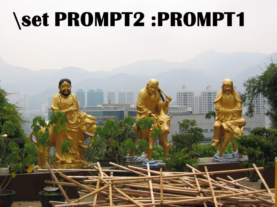 \set PROMPT2 :PROMPT1