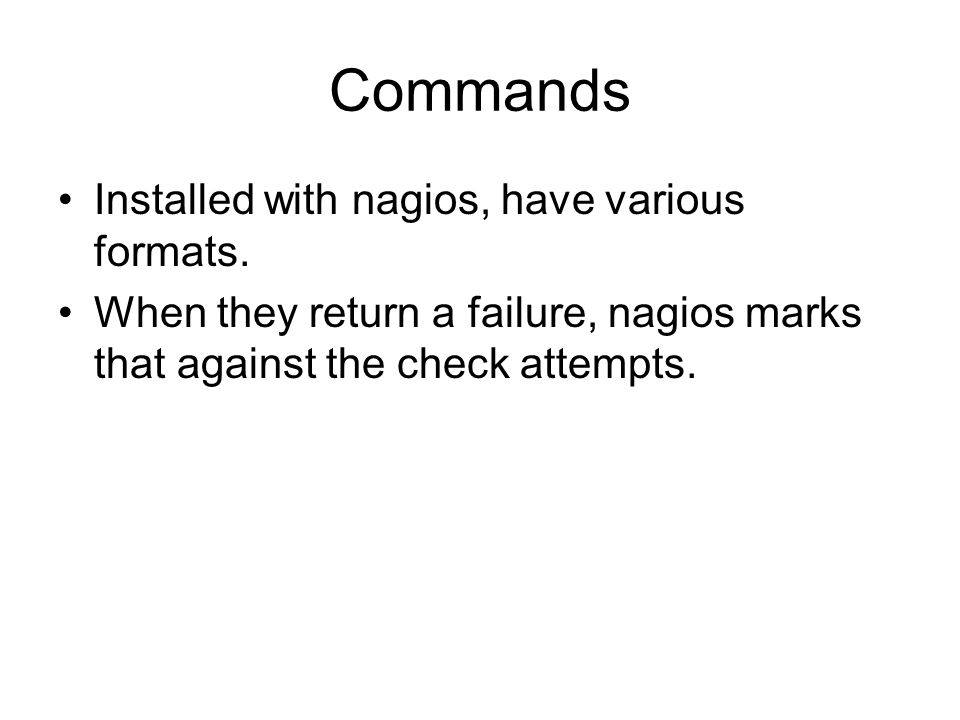 Commands Installed with nagios, have various formats. When they return a failure, nagios marks that against the check attempts.