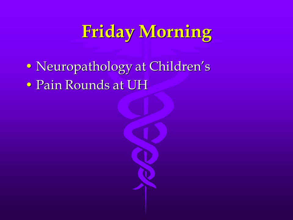 Friday Morning Neuropathology at Children'sNeuropathology at Children's Pain Rounds at UHPain Rounds at UH