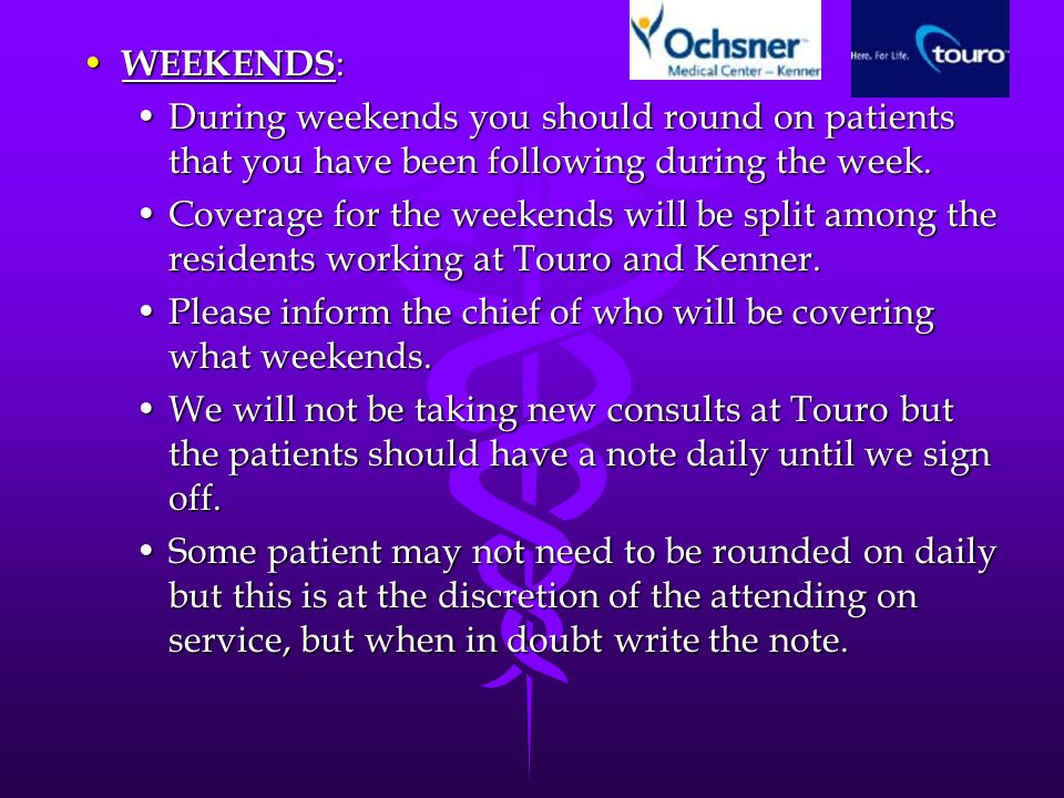 WEEKENDS : WEEKENDS : During weekends you should round on patients that you have been following during the week.During weekends you should round on patients that you have been following during the week.