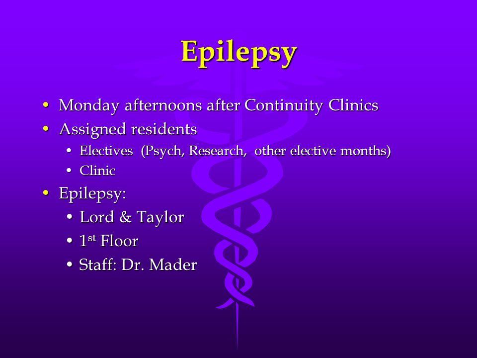 Multiple Sclerosis Clinic 1 st Monday afternoon of the month1 st Monday afternoon of the month Assigned residents (same as Epilepsy clinic)Assigned residents (same as Epilepsy clinic) MSMS Lord and TaylorLord and Taylor 1 st floor1 st floor Staff: Dr.