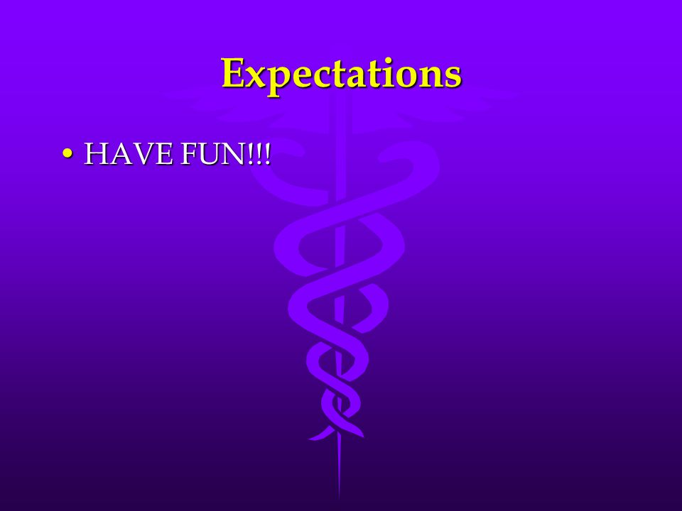 Expectations HAVE FUN!!!HAVE FUN!!!
