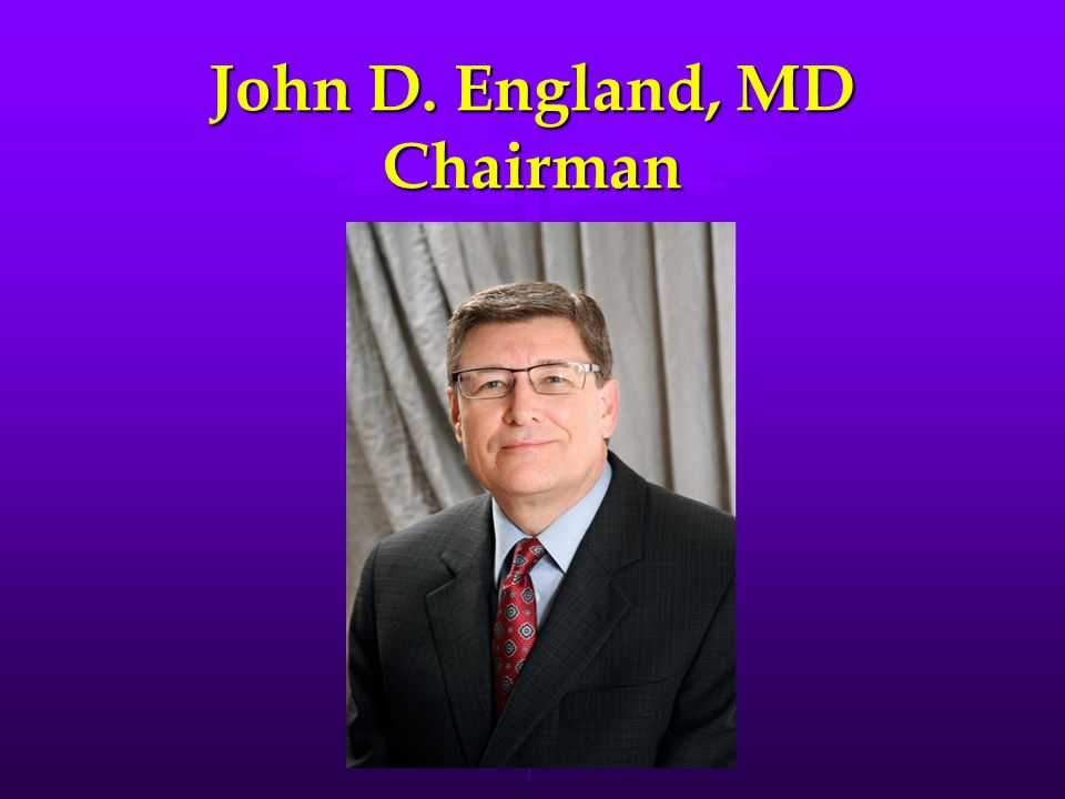 John D. England, MD Chairman