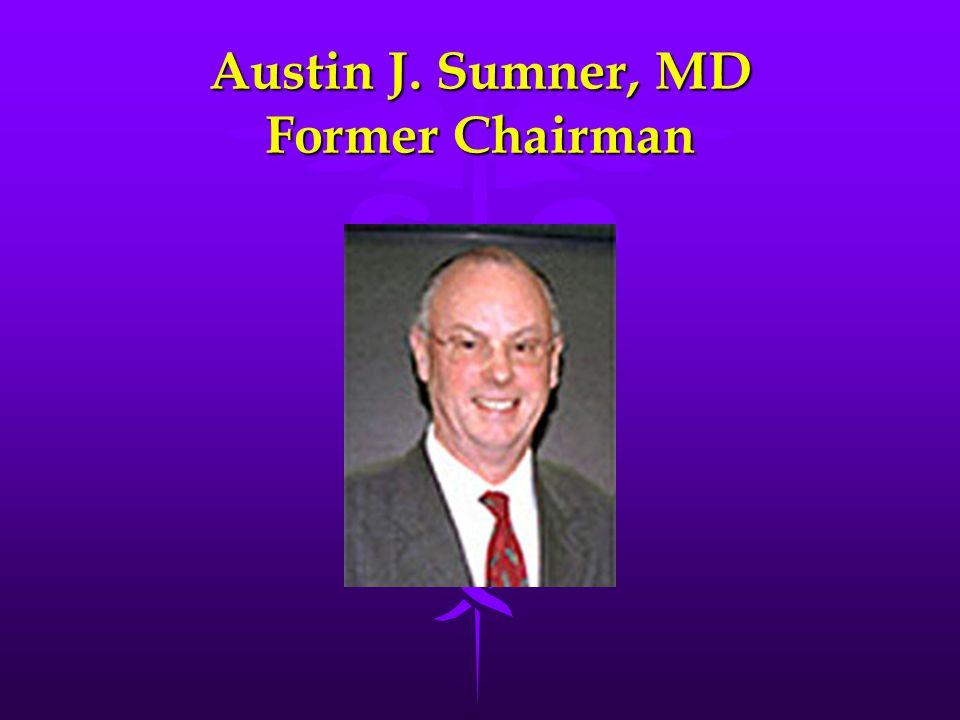Austin J. Sumner, MD Former Chairman
