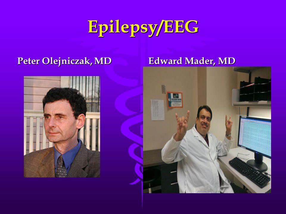 Epilepsy/EEG Peter Olejniczak, MD Edward Mader, MD
