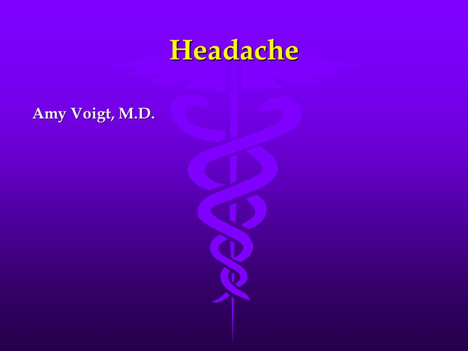 Headache Amy Voigt, M.D.
