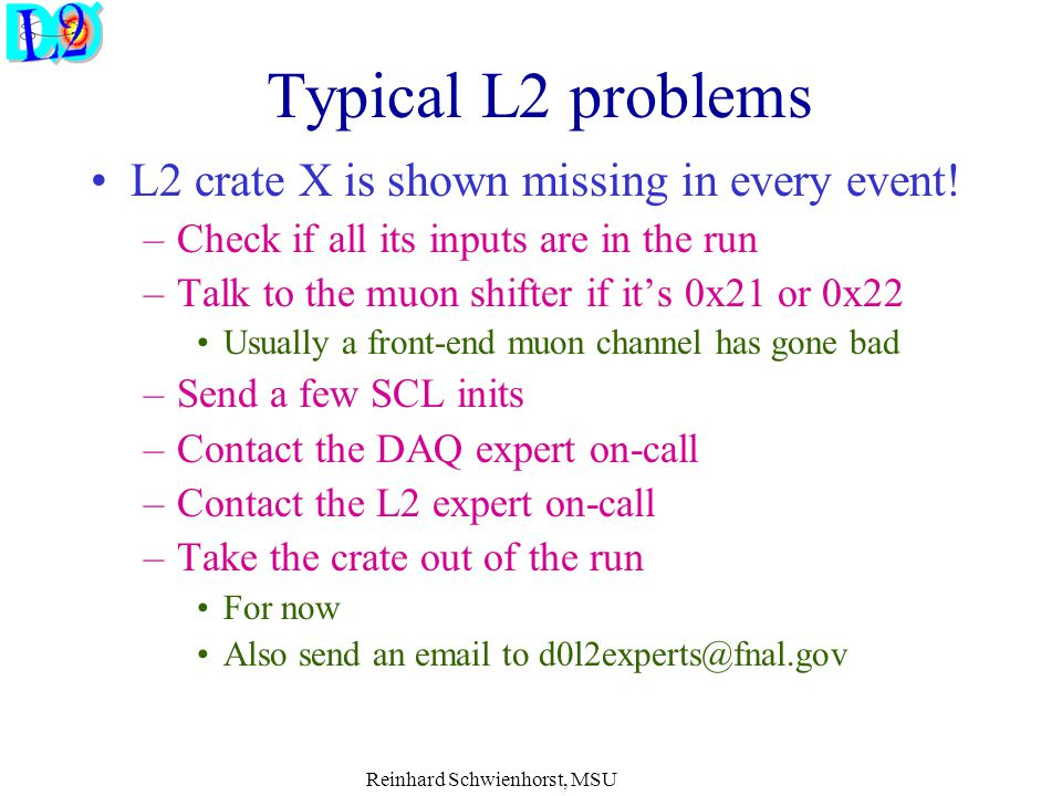 Reinhard Schwienhorst, MSU Typical L2 problems L2 crate X is shown missing in every event.