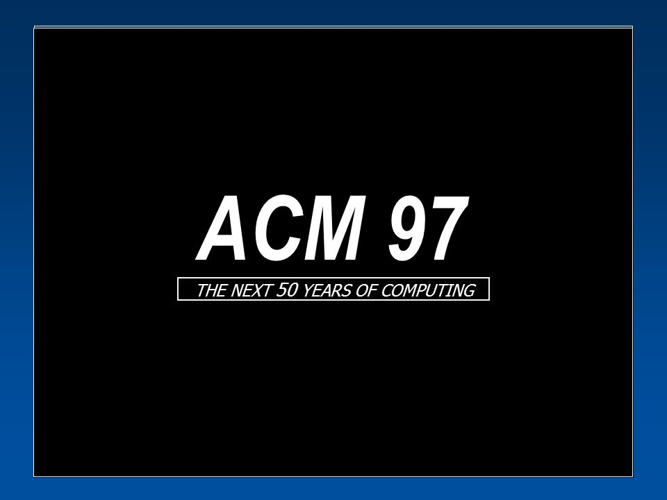 ACM 97 The Next 50 Years of Networking Vinton G. Cerf Senior VP, Internet Architecture, MCI