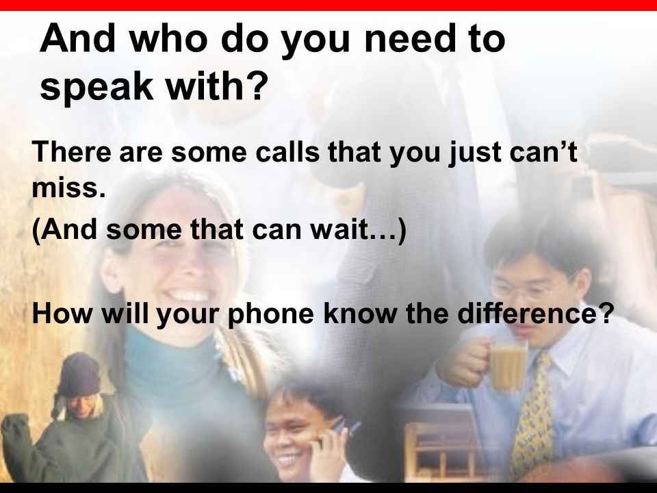 And who do you need to speak with.  There are some calls that you just can't miss.