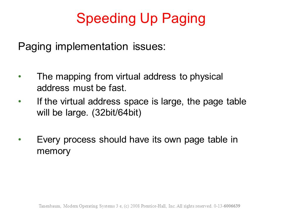Paging implementation issues: The mapping from virtual address to physical address must be fast.