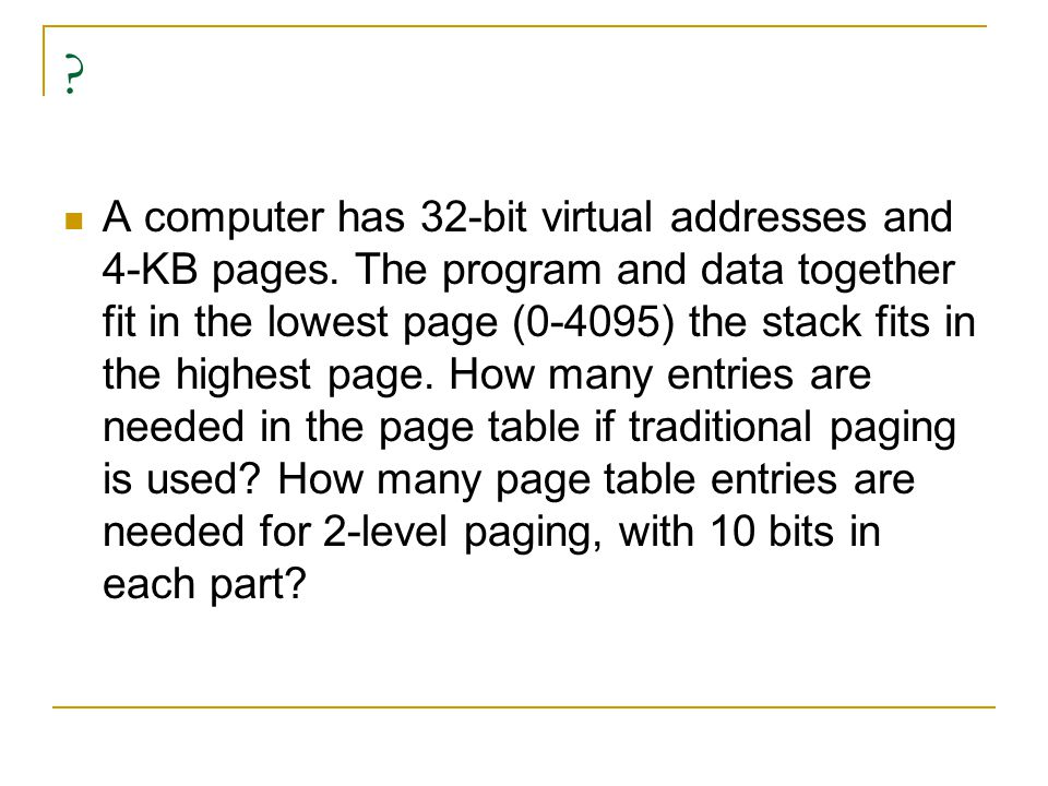 A computer has 32-bit virtual addresses and 4-KB pages.