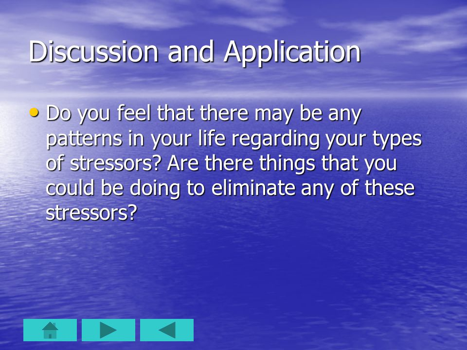 Discussion and Application Do you feel that there may be any patterns in your life regarding your types of stressors.