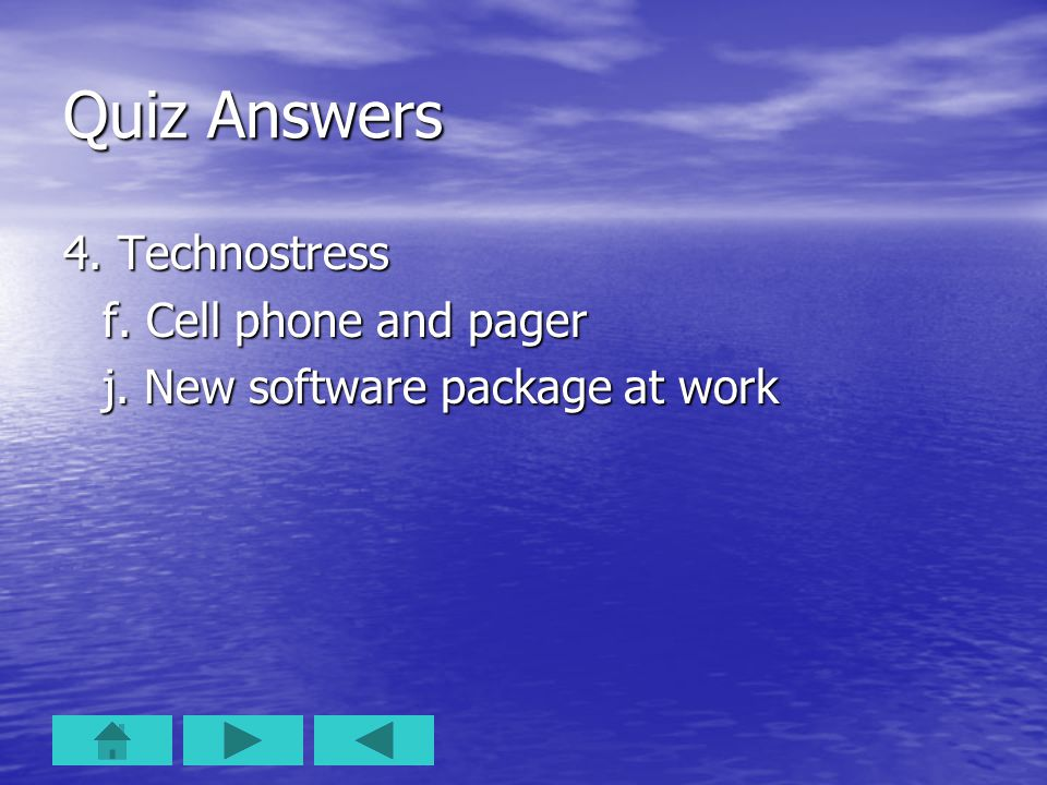 Quiz Answers 4. Technostress f. Cell phone and pager j. New software package at work