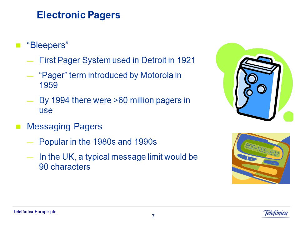 "Telefónica Europe plc 7 Electronic Pagers ""Bleepers"" — First Pager System used in Detroit in 1921 — ""Pager"" term introduced by Motorola in 1959 — By 1"