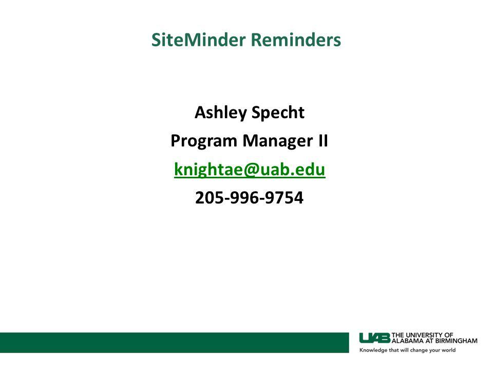 SiteMinder Reminders Ashley Specht Program Manager II knightae@uab.edu 205-996-9754