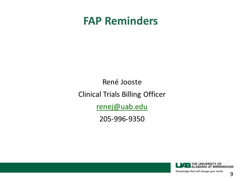 René Jooste Clinical Trials Billing Officer renej@uab.edu 205-996-9350 9 FAP Reminders