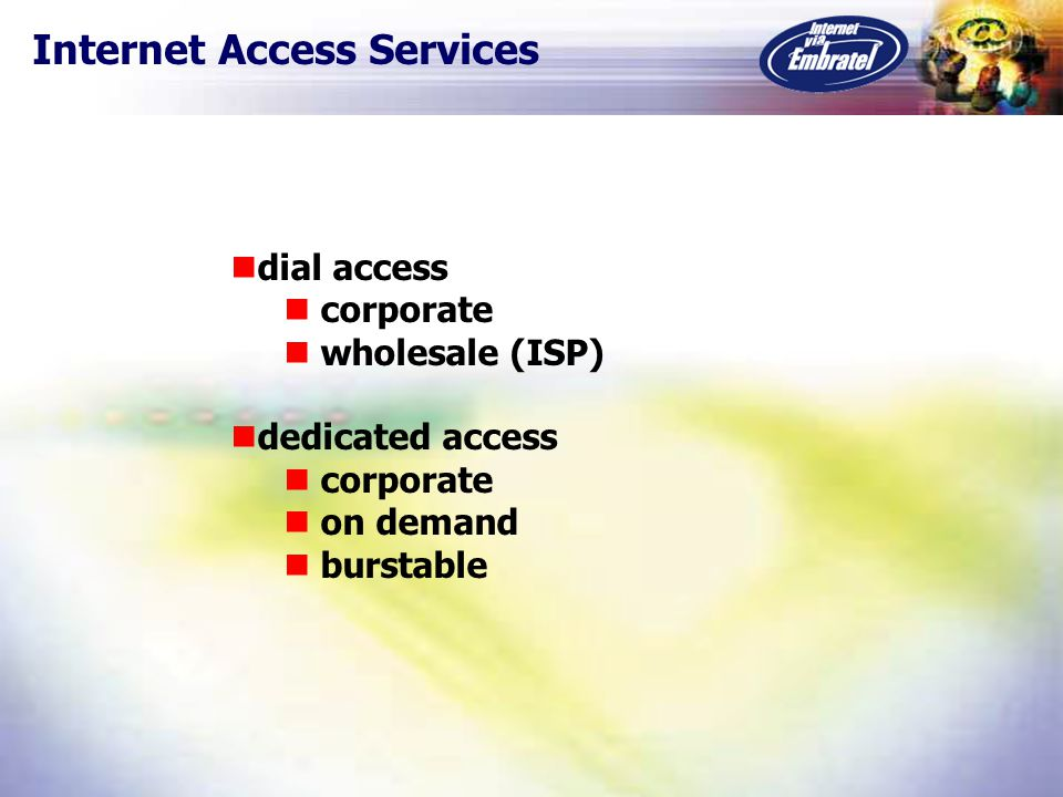 Internet Access Services dial access corporate wholesale (ISP) dedicated access corporate on demand burstable
