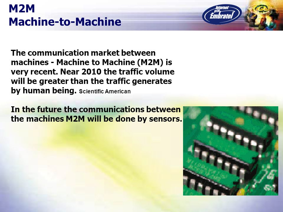 The communication market between machines - Machine to Machine (M2M) is very recent.