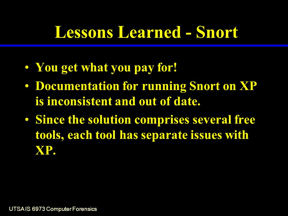 UTSA IS 6973 Computer Forensics Lessons Learned - Snort You get what you pay for.