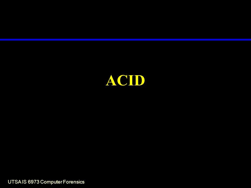 UTSA IS 6973 Computer Forensics ACID
