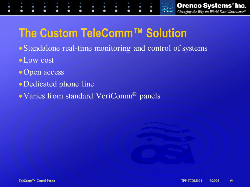 TeleComm™ Control PanelsTPP-TCOMM-17/29/05#4 The Custom TeleComm™ Solution  Standalone real-time monitoring and control of systems  Low cost  Open