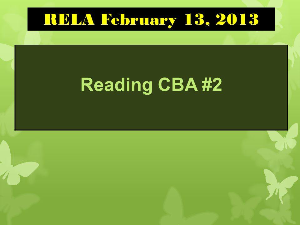 Reading CBA #2 RELA February 13, 2013