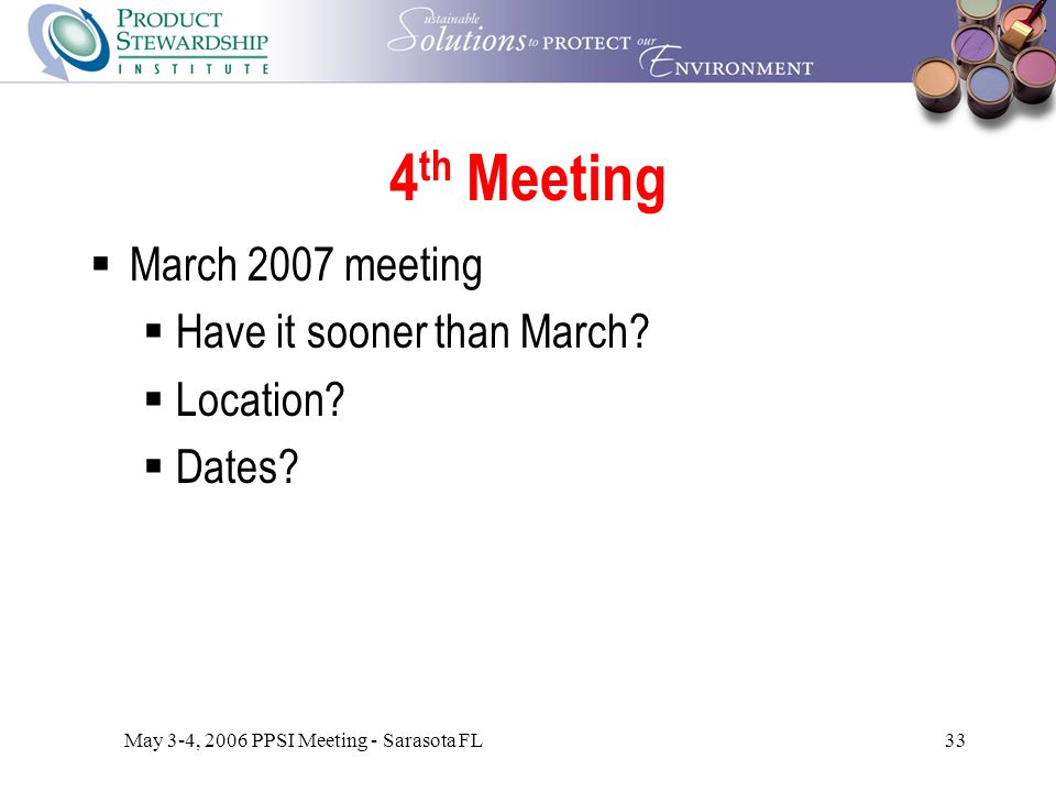 May 3-4, 2006 PPSI Meeting - Sarasota FL33 4 th Meeting  March 2007 meeting  Have it sooner than March.