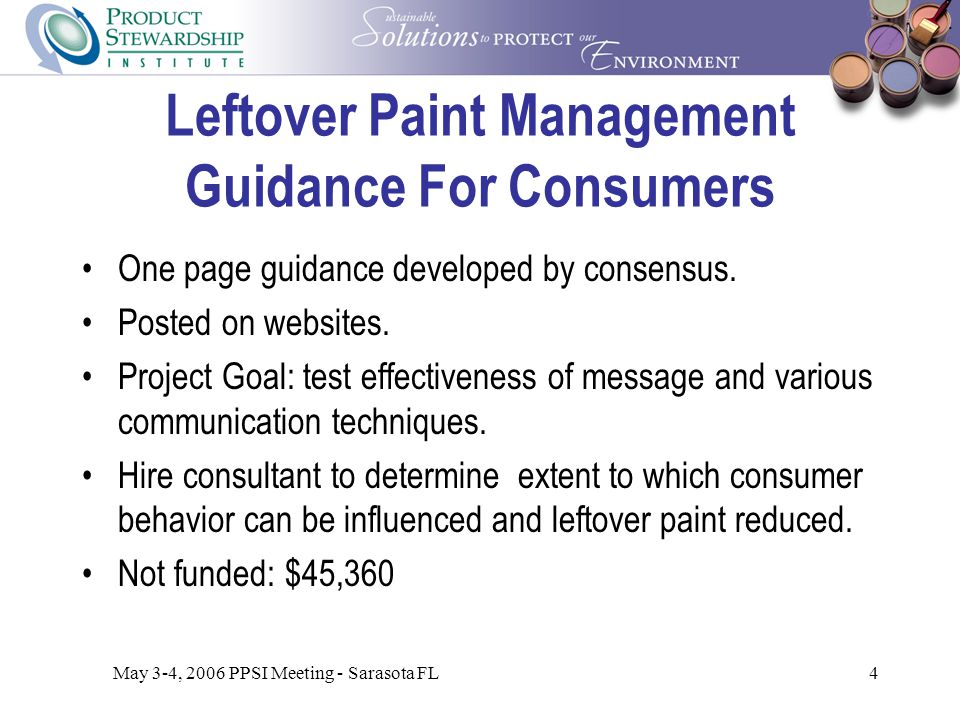 May 3-4, 2006 PPSI Meeting - Sarasota FL4 Leftover Paint Management Guidance For Consumers One page guidance developed by consensus.