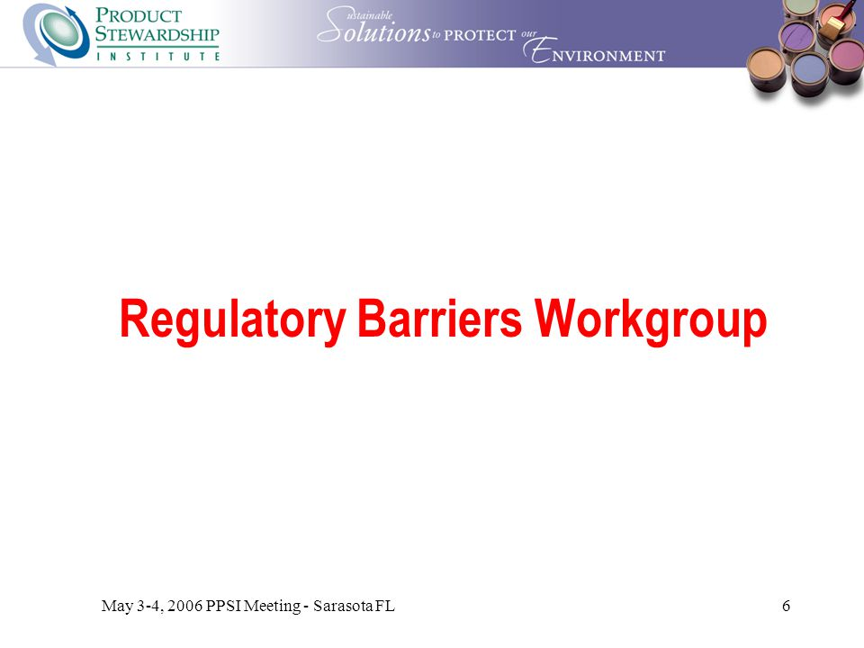 May 3-4, 2006 PPSI Meeting - Sarasota FL6 Regulatory Barriers Workgroup