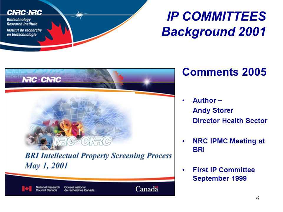 6 IP COMMITTEES Background 2001 Comments 2005 Author – Andy Storer Director Health Sector NRC IPMC Meeting at BRI First IP Committee September 1999