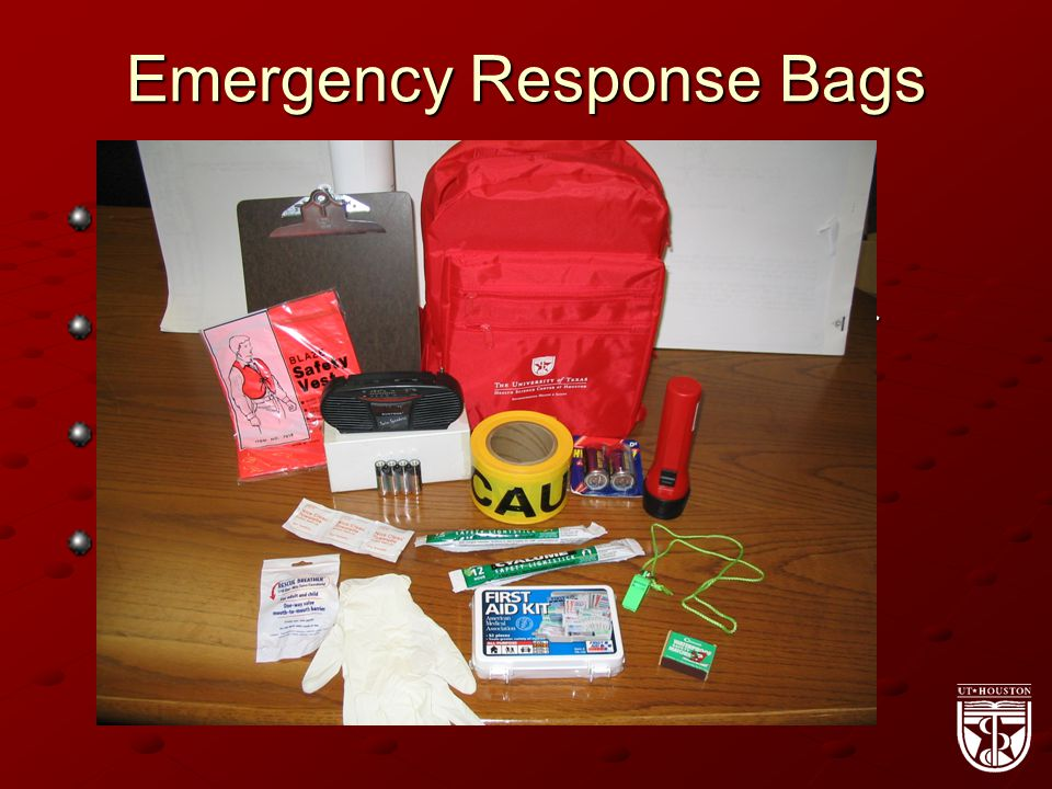 Emergency Response Bags Contain supplies that could be useful in an emergency situation Use contents as needed and call EH&S for restocking Take bags with you in the event of an evacuation Return bags to EH&S if duties change