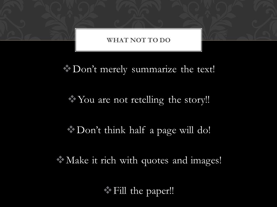  Don't merely summarize the text.  You are not retelling the story!.