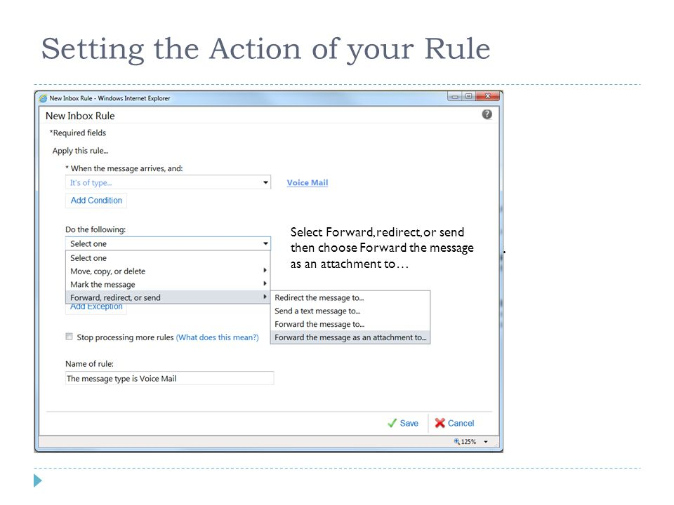 Setting the Action of your Rule Next we need to Add the Action – to Notify your pager. Click the arrow down. Select Forward, redirect, or send then ch