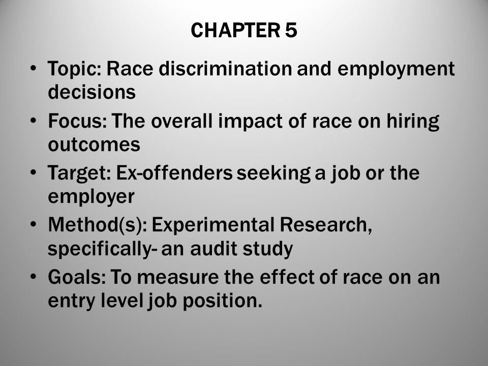 CHAPTER 5 Topic: Race discrimination and employment decisions Focus: The overall impact of race on hiring outcomes Target: Ex-offenders seeking a job