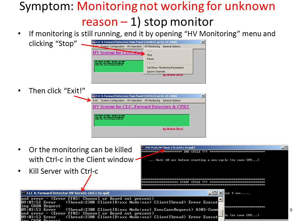 Symptom: Monitoring not working for unknown reason – 1) stop monitor If monitoring is still running, end it by opening HV Monitoring menu and clicking Stop Then click Exit! Or the monitoring can be killed with Ctrl-c in the Client window Kill Server with Ctrl-c 9